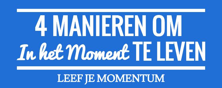 4 Manieren Om In Het Moment Te Leven