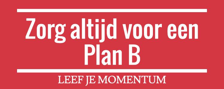 Zorg Altijd Voor Een Plan B
