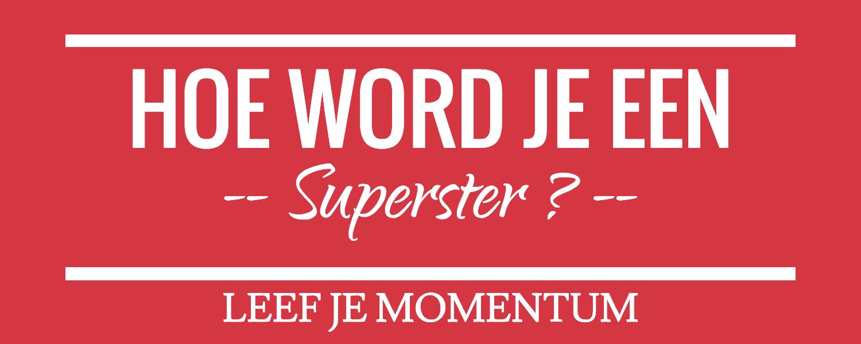 Hoe Word Je Een Superster?.phoenix Blogpost