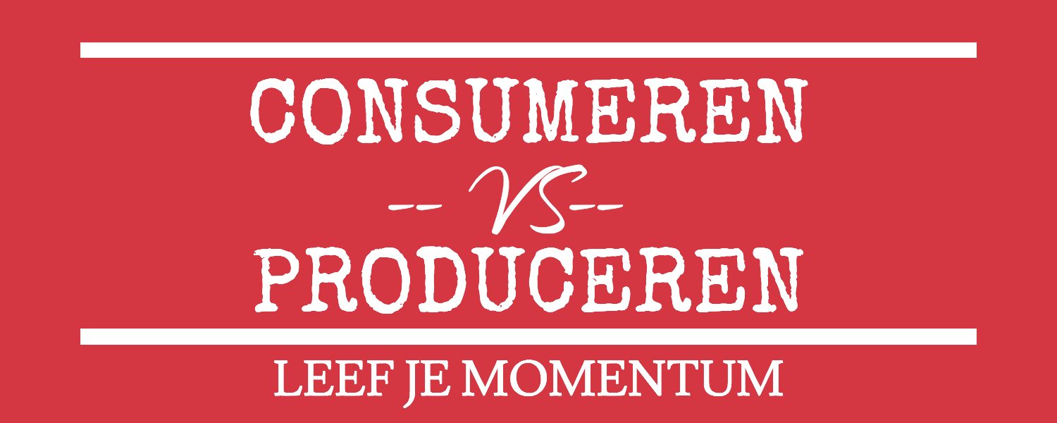 Consumeren Vs Produceren