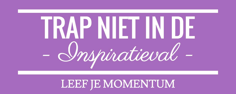 Trap Niet In De Inspiratieval!