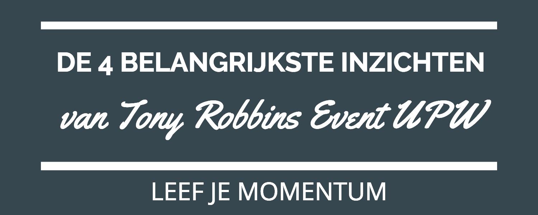 De 4 Belangrijkste Inzichten Van Het Tony Robbins Event UPW