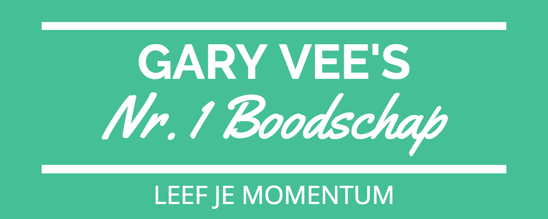 Gary Vee's Nr. 1 Boodschap