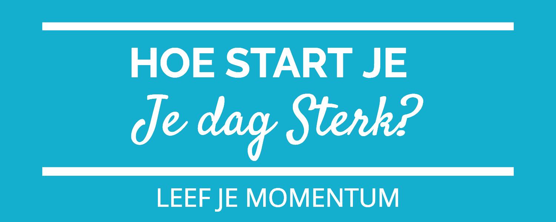 Hoe Start Je Je Dag Sterk?